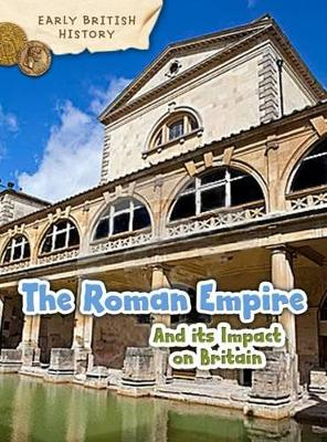 The Roman Empire and its Impact on Britain by Claire Throp