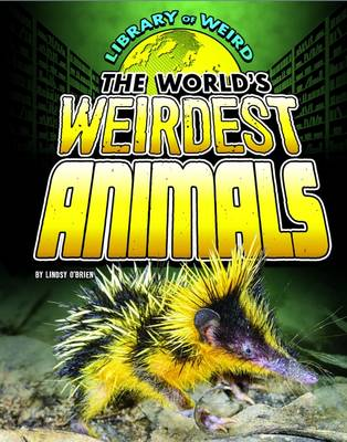 The World's Weirdest Animals by Lindsy O'Brien