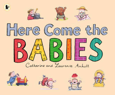 Here Come The Babies by Catherine Anholt, Laurence Anholt