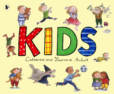 Kids by Catherine Anholt, Laurence Anholt