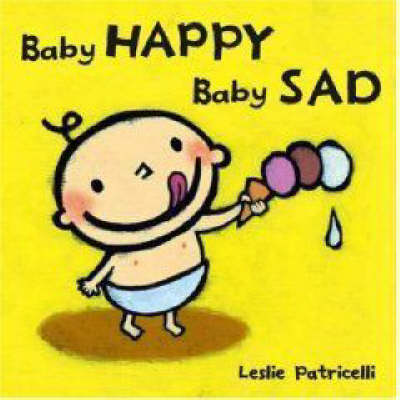 Baby Happy, Baby Sad Board Book by Leslie Patricelli