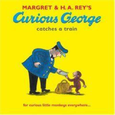 Curious George Catches a Train by H. A. Rey, Margret Rey