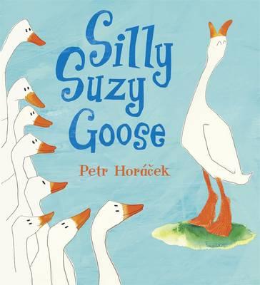 Silly Suzy Goose Board Book by Petr Horacek