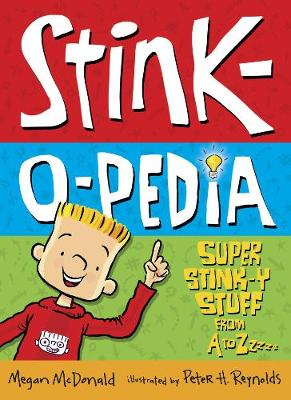 Stink-O-Pedia: Super Stink-y Stuff from A to Zzzzz by Megan McDonald
