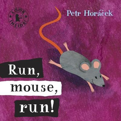 Run, Mouse, Run! by Petr Horacek