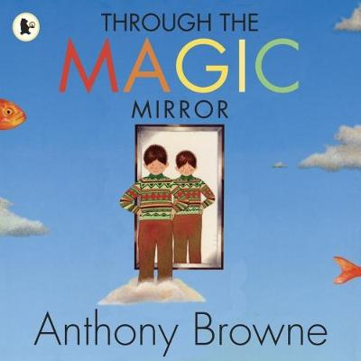 Through the Magic Mirror by Anthony Browne