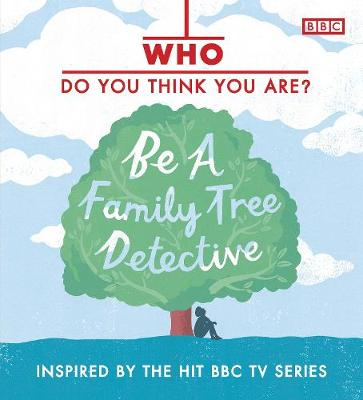 Who Do You Think You Are? Be a Family Tree Detective by Dan Waddell
