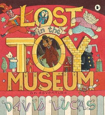 Lost in the Toy Museum An Adventure by David Lucas