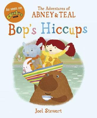 The Adventures of Abney & Teal: Bop's Hiccups by Joel Stewart