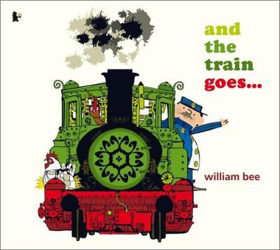 And the Train Goes... by William Bee
