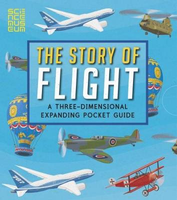 The Story of Flight: A Three-Dimensional Expanding Pocket Guide by John Holcroft