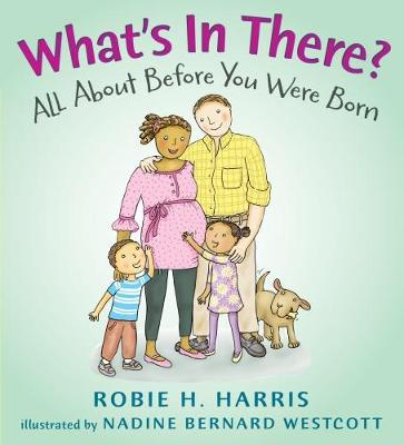 What's in There? All About Before You Were Born by Robie H. Harris