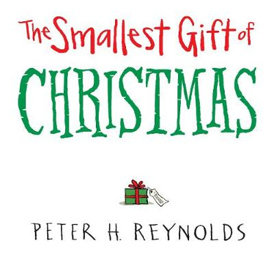 The Smallest Gift of Christmas by Peter H. Reynolds