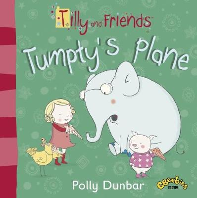 Tilly and Friends: Tumpty's Plane by Polly Dunbar