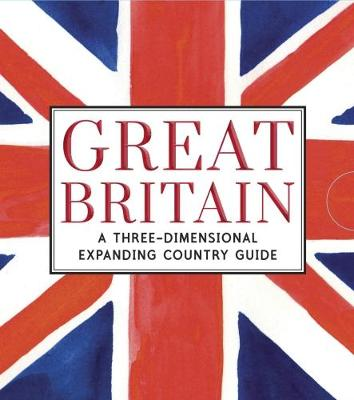 Great Britain: A Three-Dimensional Expanding Country Guide by Charlotte Trounce