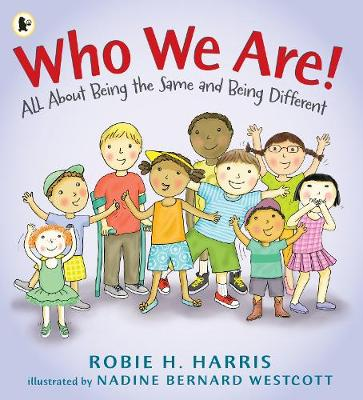 Who We Are! All About Being the Same and Being Different by Robie H. Harris