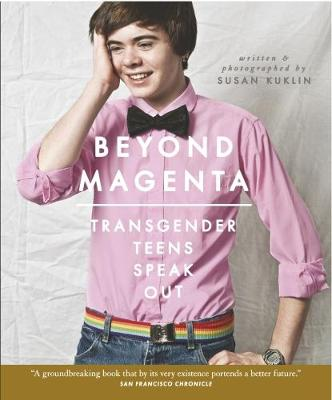 Beyond Magenta Transgender Teens Speak Out by Susan Kuklin