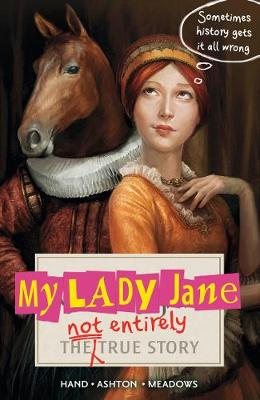 My Lady Jane The Not Entirely True Story by Cynthia Hand, Jodi Meadows, Brodi Ashton, Sam Hadley