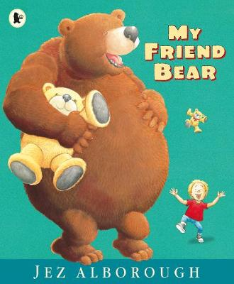 My Friend Bear by Jez Alborough
