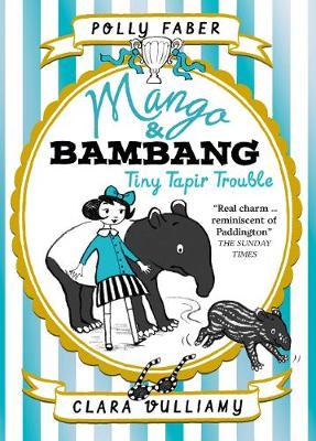 Mango & Bambang: Tiny Tapir Trouble by Polly Faber