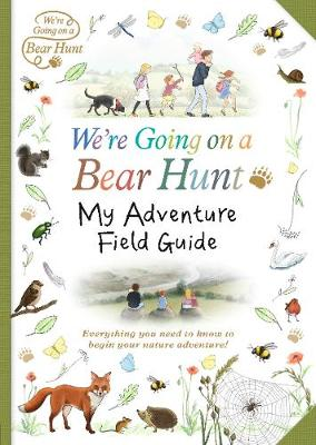We're Going on a Bear Hunt: My Adventure Field Guide by