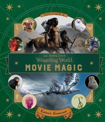 J.K. Rowling's Wizarding World: Movie Magic Curious Creatures by Ramin Zahed