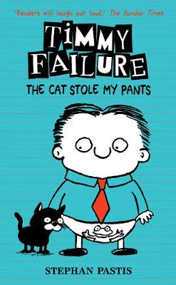 Timmy Failure: The Cat Stole My Pants by Stephan Pastis