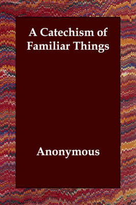 A Catechism of Familiar Things by Anonymous