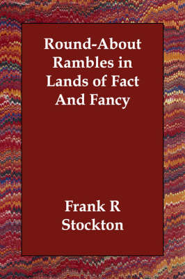 Round-About Rambles in Lands of Fact and Fancy by Frank R Stockton