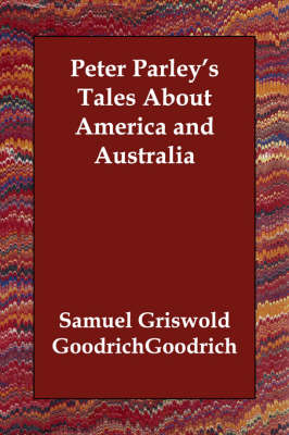 Peter Parley's Tales about America and Australia by Samuel G Goodrich