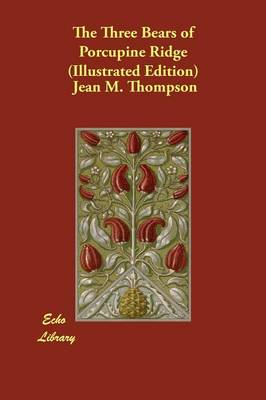 The Three Bears of Porcupine Ridge (Illustrated Edition) by Jean M Thompson
