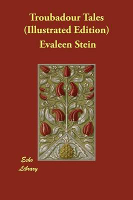 Troubadour Tales (Illustrated Edition) by Evaleen Stein