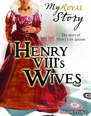Henry VIII's Wives by Alison Prince