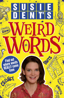 Susie Dent's Weird Words by Susie Dent
