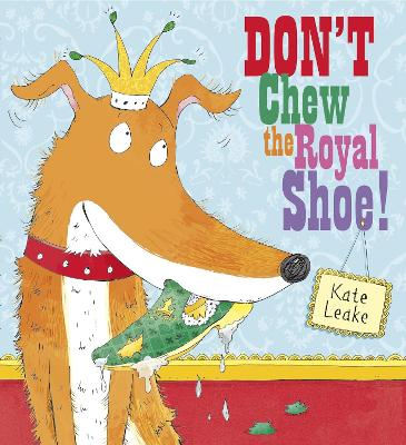 Don't Chew the Royal Shoe by Kate Leake