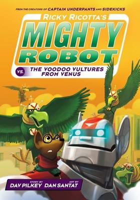 Ricky Ricotta's Mighty Robot vs The Voodoo Vultures from Venus by Dav Pilkey