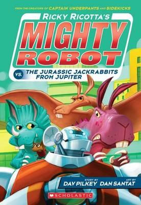 Ricotta's Mighty Robot vs the Jurassic Jack Rabbits from Jupiter by Dav Pilkey