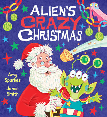 Alien's Crazy Christmas by Amy Sparkes