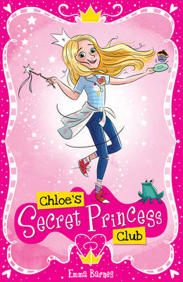 Chloe's Secret Princess Club by Emma Barnes