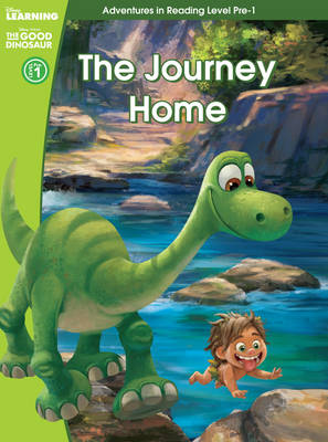 The Good Dinosaur: The Journey Home (Adventures in Reading, Pre-level 1) by