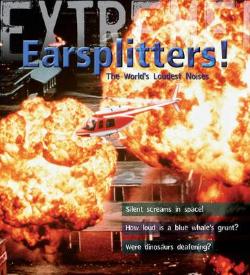 Extreme Science: Earsplitters! The World's Loudest Noises by Steve Parker