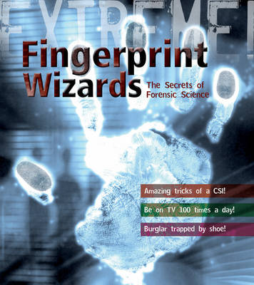 Extreme Science: Fingerprint Wizards The Secrets of Forensic Science by Steve Parker