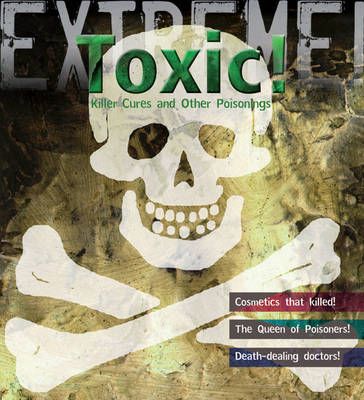 Extreme Science: Toxic! Killer Cures and Other Poisonings by Susie Hodge