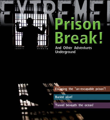 Extreme Science: Prison Break! and Other Adventures Underground by Grant Bage, Jane Turner
