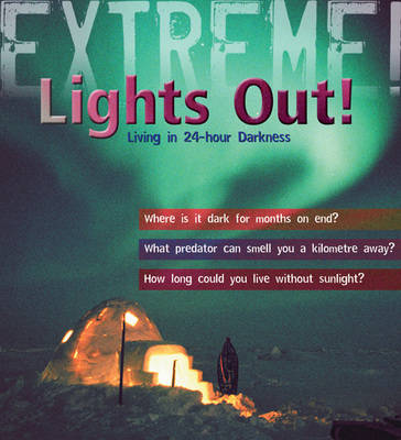 Extreme Science: Lights Out! Living in 24 Hour Darkness by Sean Callery