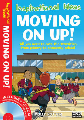 Moving On Up! All You Need to Ease the Transition from Primary to Secondary School by Molly Potter