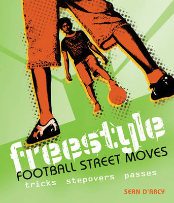 Freestyle Football Street Moves Tricks, Stepovers and Passes by Sean D'Arcy