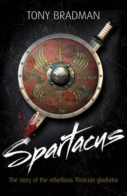 Spartacus The Story of the Rebellious Thracian Gladiator by Tony Bradman