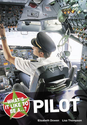 What's it Like to be a Pilot? by Elizabeth Dowen, Lisa Thompson