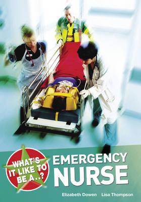 What's it Like to be a...? Emergency Nurse by Elizabeth Dowen, Lisa Thompson